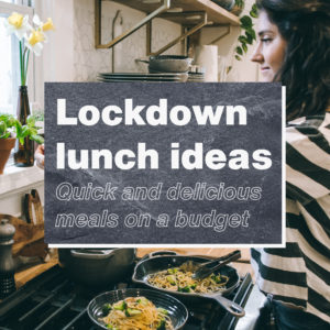 Image of person cooking with text 'Lockdown Lunch ideas - Quick and delicious meals on a budget'